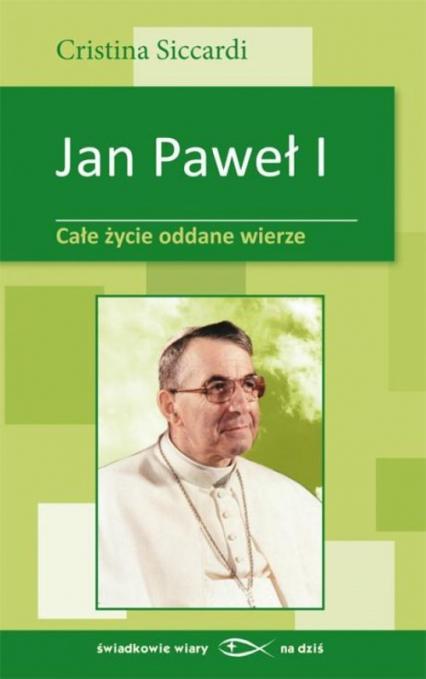 Jan Paweł I Całe życie oddane wierze - Cristina Siccardi | okładka