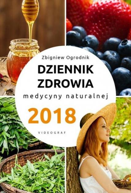 Dziennik zdrowia 2018 Naturalne metody leczenia - Zbigniew Ogrodnik | okładka