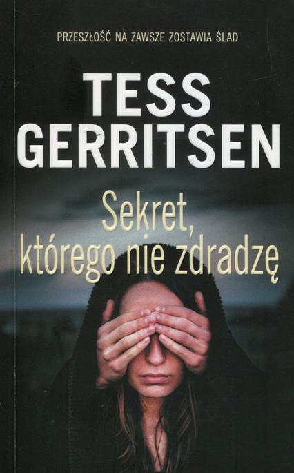 Sekret którego nie zdradzę - Tess Gerritsen | okładka