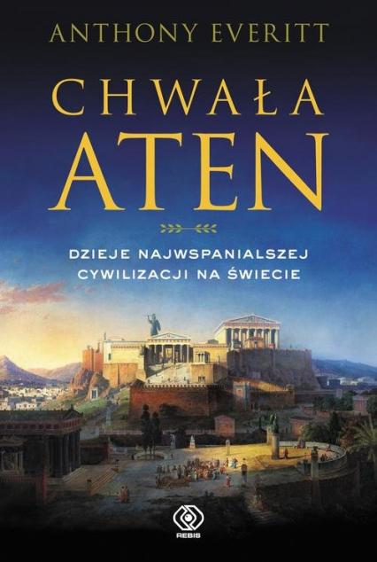 Chwała Aten Dzieje najwspanialszej cywilizacji na świecie - Anthony Everitt   okładka
