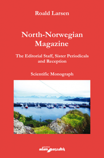 North-Norwegian Magazine  The Editorial Staff, Sister Periodicals and Reception. Scientific Monograph - Roald Larsen | okładka