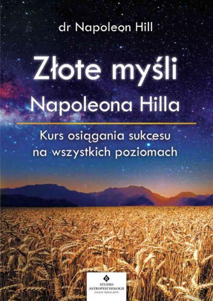Złote myśli Napoleona Hilla Kurs osiągania sukcesu na wszystkich poziomach - Napoleon Hill | okładka