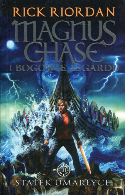 Magnus Chase i bogowie Asgardu Tom 3 Statek umarłych - Rick Riordan | okładka
