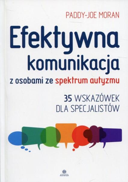 Efektywna komunikacja z osobami ze spektrum autyzmu 35 wskazówek dla specjalistów - Paddy-Joe Moran   okładka