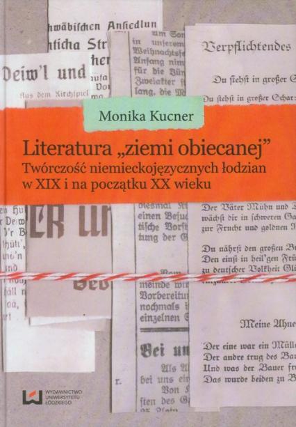 Literatura ziemi obiecanej Twórczość niemieckojęzycznych łodzian w XIX i na początku XX wieku - Monika Kucner   okładka