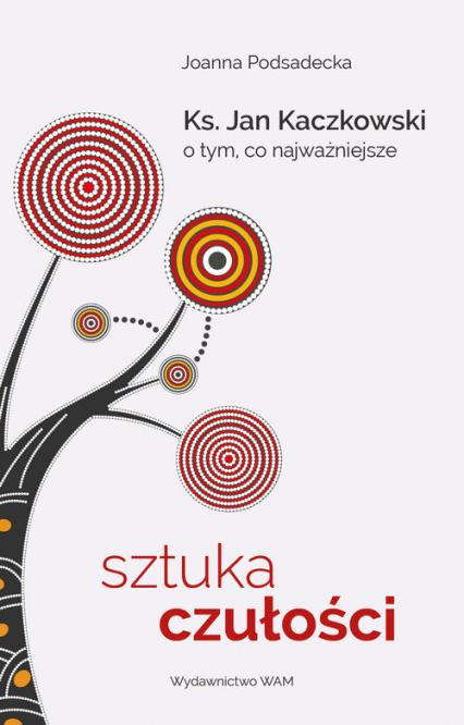 Sztuka czułości Ksiądz Jan Kaczkowski o tym, co najważniejsze - Joanna Podsadecka | okładka