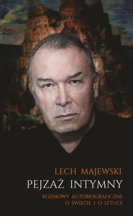 Pejzaż intymny Rozmowy autobiograficzne o świecie i o sztuce - Lech Majewski | okładka