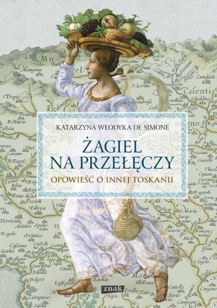 Żagiel na przełęczy. Opowieść o innej Toskanii - Katarzyna Włodyka De Simone  | okładka