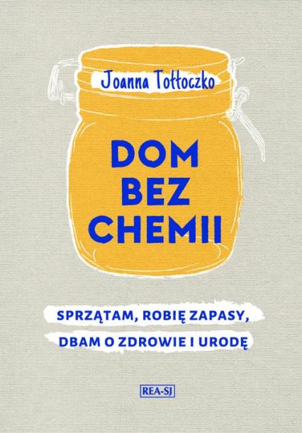 Dom bez chemii Sprzątam, robię zapasy, dbam o zdrowie - Joanna Tołłoczko | okładka