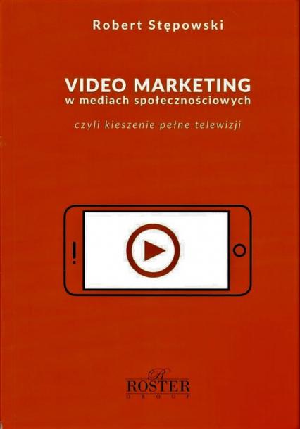Video marketing w mediach społecznościowych - Robert Stępowski | okładka