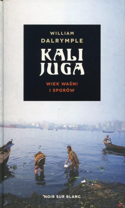 Kalijuga Wiek waśni i sporów - William Dalrymple   okładka