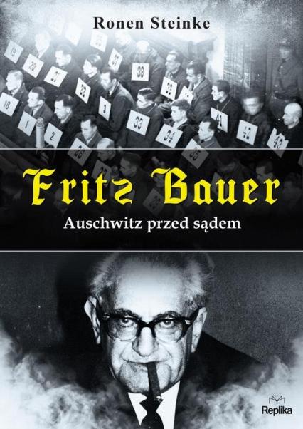 Fritz Bauer Auschwitz przed sądem - Ronen Steinke | okładka