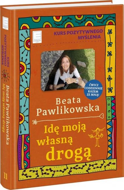 Kurs pozytywnego myślenia Idę moją własną drogą - Beata Pawlikowska | okładka