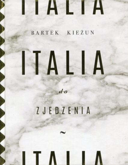 Italia do zjedzenia - Bartek Kieżun | okładka