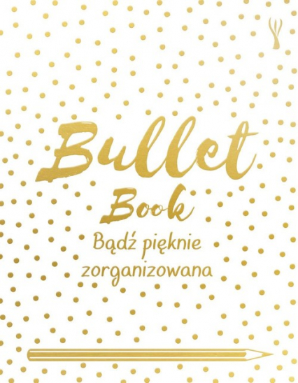 Bullet Book. Bądź pięknie zorganizowana - David Sinden | okładka