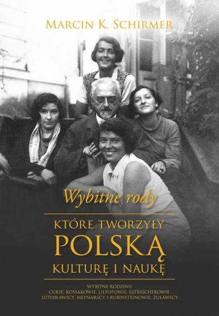 Wybitne rody, które tworzyły polską kulturę i naukę - Schirmer Marcin Konrad | okładka