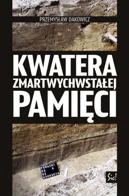 Kwatera zmartwychwstałej pamięci - Przemysław Dakowicz | okładka