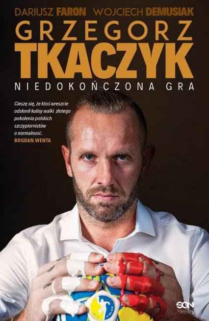 Grzegorz Tkaczyk Niedokończona gra - Tkaczyk Grzegorz, Faron Dariusz, Demusiak Wojciech   okładka