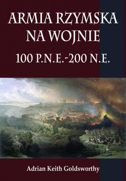 Armia rzymska na wojnie 100 p.n.e.-200 n.e. - Goldsworthy Adrian Keith | okładka