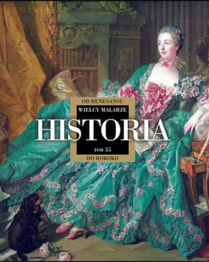 Wielcy Malarze 35 Historia od renesansu do rokoko - zbiorowe opracowanie | okładka