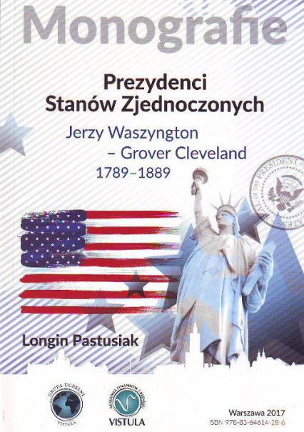 Prezydenci Stanów Zjednoczonych Jerzy Waszyngton - Grover Clevland 1789 - 1889 - Longin Pastusiak | okładka