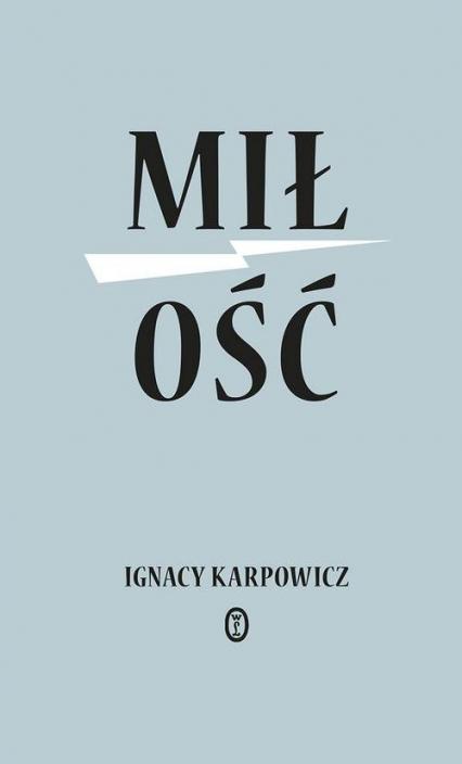 Miłość - Ignacy Karpowicz | okładka
