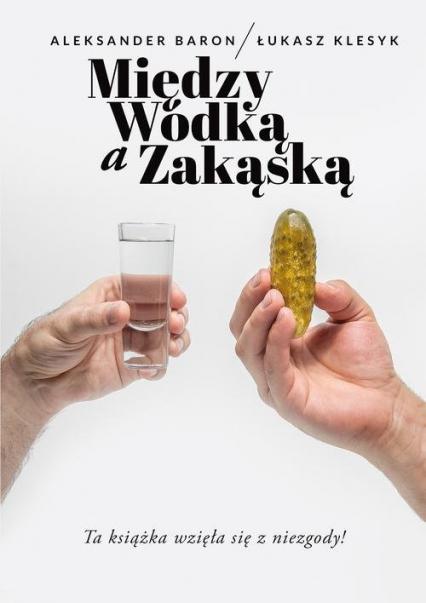 Między wódką a zakąską - Baron Aleksander, Klesyk Łukasz | okładka