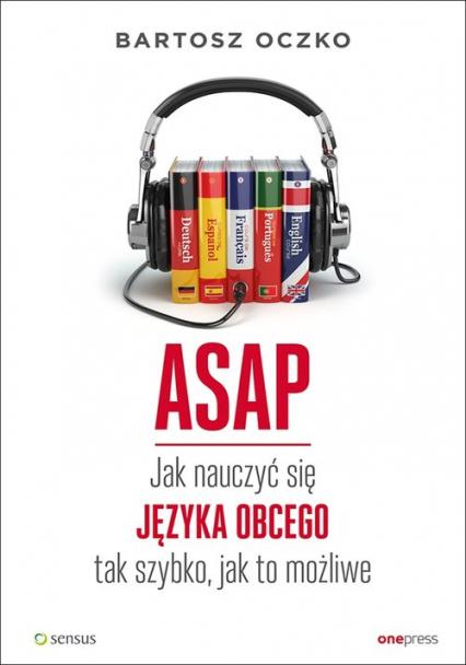 ASAP Jak nauczyć się języka obcego tak szybko, jak to możliwe - Bartosz Oczko   okładka