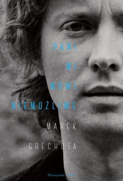 Pani mi mówi niemożliwe Najpiękniejsze wiersze i piosenki - Marek Grechuta   okładka