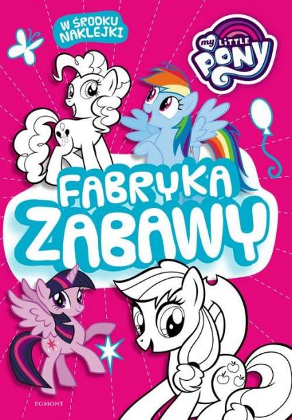 My Little Pony Fabryka zabawy - zbiorowe opracowanie | okładka