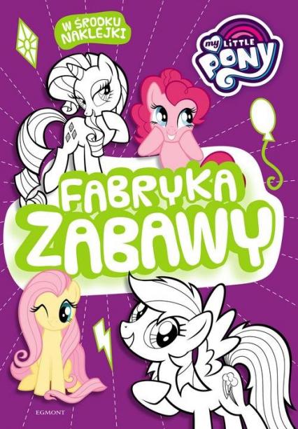 My Little Pony Fabryka zabawy - zbiorowe opracowanie   okładka