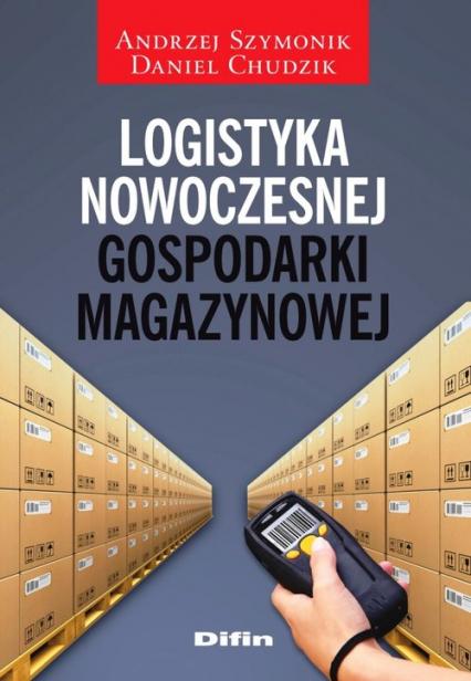 Logistyka nowoczesnej gospodarki magazynowej - Szymonik Andrzej, Chudzik Daniel | okładka