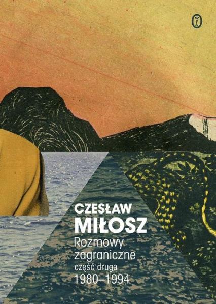 Rozmowy zagraniczne Część druga 1980-1994 - Czesław Miłosz | okładka