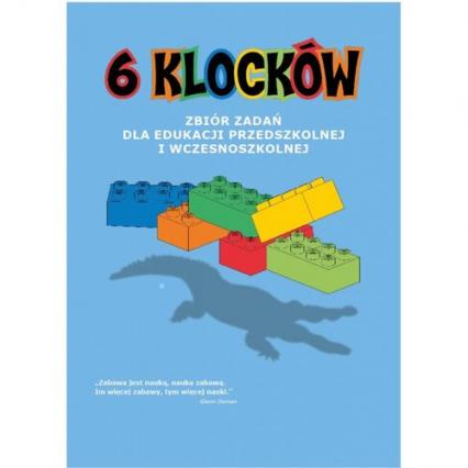 6 klocków Zbiór zadań dla edukacji przedszkolnej i wczesnoszkolnej