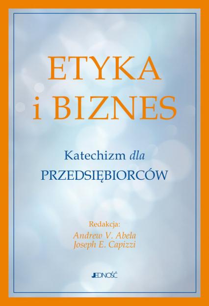 Etyka i biznes Katechizm dla przedsiębiorców -  | okładka