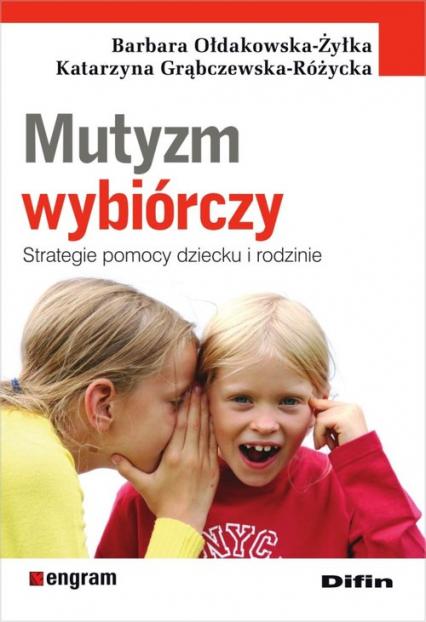 Mutyzm wybiórczy Strategie pomocy dziecku i rodzinie - Ołdakowska-Żyłka Barbara, Grąbczewska-Różycka Katarzyna | okładka