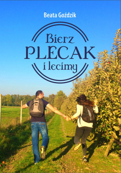 Bierz plecak i lecimy - Beata Goździk | okładka