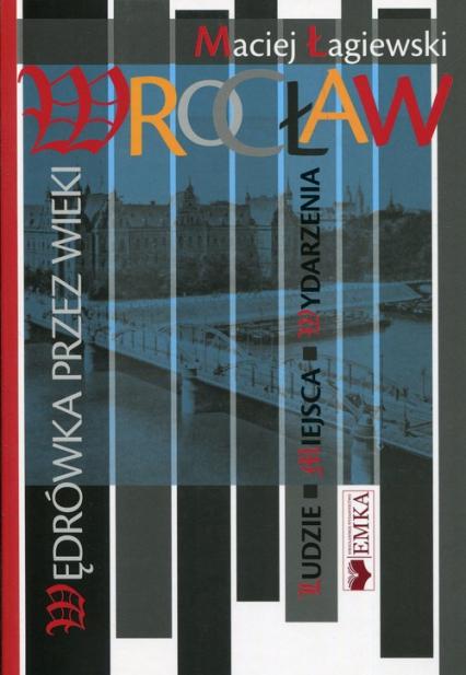 Wrocław wędrówka przez wieki - Maciej Łagiewski | okładka