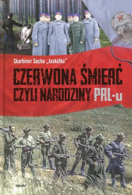 Czerwona śmierć czyli narodziny PRL-u - Socha Skarbimir Jaskółka | okładka