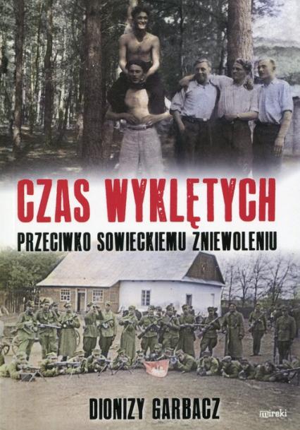 Czas Wyklętych przeciwko sowieckiemu zniewoleniu - Dionizy Garbacz | okładka