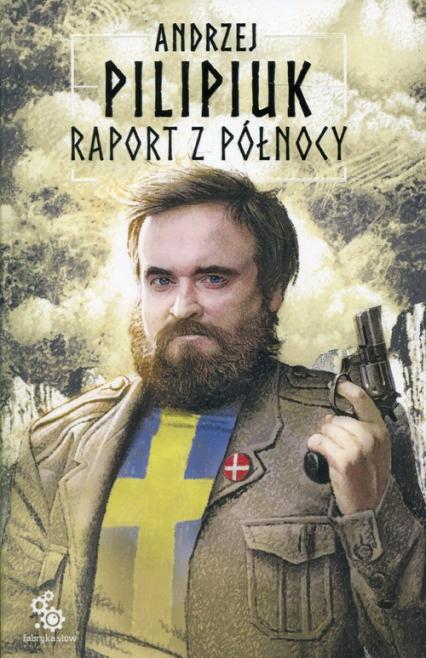 Raport z Północy - Andrzej Pilipiuk | okładka