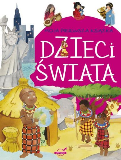 Moja pierwsza książka Dzieci świata - zbiorowa Praca | okładka