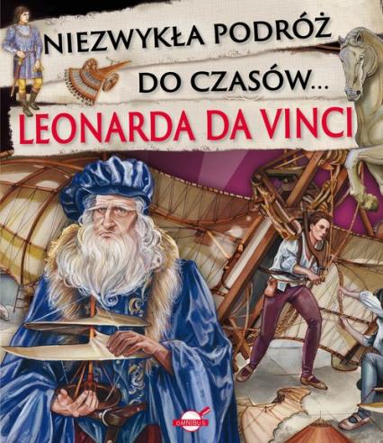 Niezwykła podróż do czasów Leonarda da Vinci - zbiorowa Praca | okładka