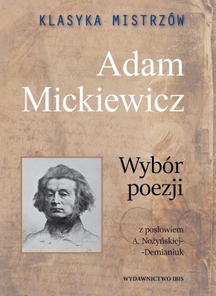 Klasyka mistrzów Adam Mickiewicz Wybór poezji - Adam Mickiewicz | okładka