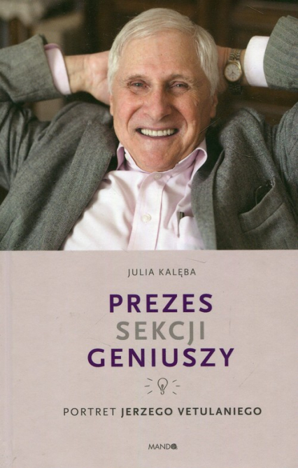 Prezes Sekcji Geniuszy Portret Jerzego Vetulaniego - Julia Kalęba   okładka