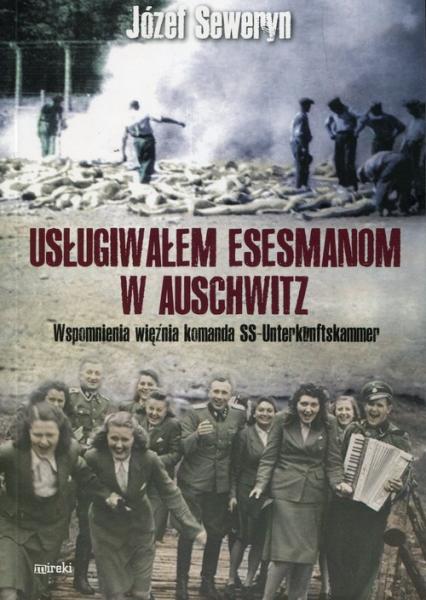 Usługiwałem esesmanom w Auschwitz Wspomnienia więźnia komanda SS-Unterkunftskammer - Józef Seweryn | okładka