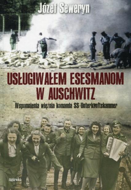Usługiwałem esesmanom w Auschwitz Wspomnienia więźnia komanda SS-Unterkunftskammer
