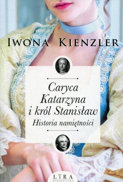 Caryca Katarzyna i król Stanisław Historia namiętności - Iwona Kienzler | okładka