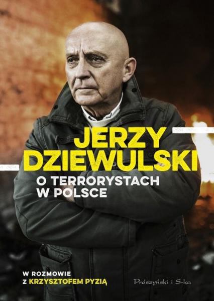 Jerzy Dziewulski o terrorystach w Polsce w rozmowie z Krzysztofem Pyzią - Dziewulski Jerzy, Pyzia Krzysztof | okładka