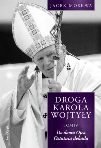 Droga Karola Wojtyły Tom 4 - Jacek Moskwa | okładka